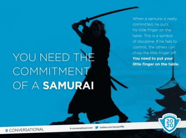 You need the commitment of a Samurai