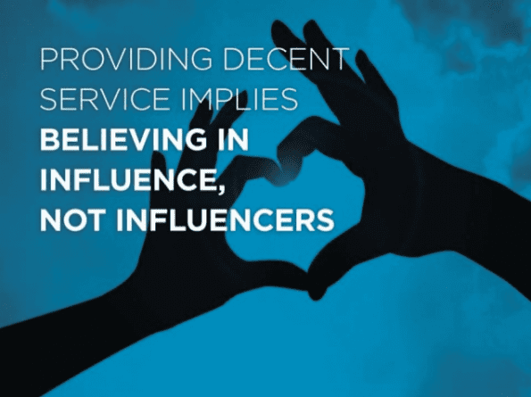 Providing decent service implies believing in influence, not influencers