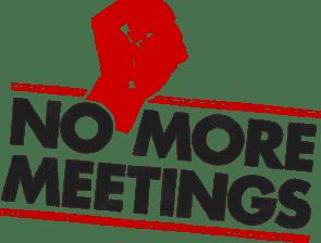 No more meetings