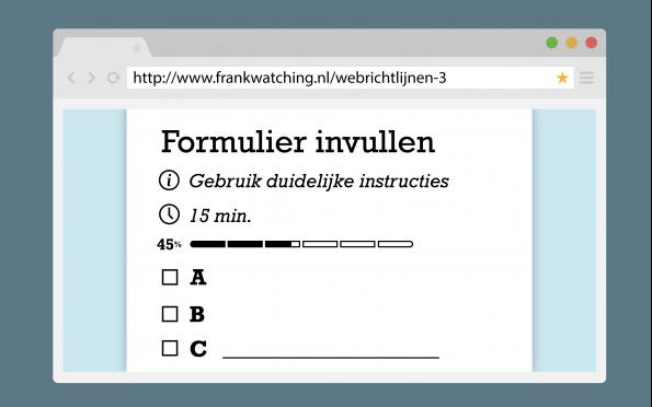 Zorg voor duidelijke instructies voor het invullen van een formulier, geef aan hoe lang het invullen duurt en gebruik waar mogelijk meerkeuzevragen.