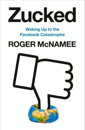 Afbeelding van het boek Zucked. Waking Up to the Facebook Catastrophe