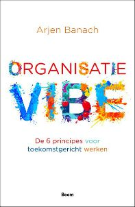 Organisatievibe - De 6 principes voor toekomstgericht werken