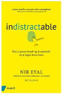 Boek Indistractable - Hoe je greep houdt op je aandacht en je eigen leven kiest - Auteur: Nir Eyal