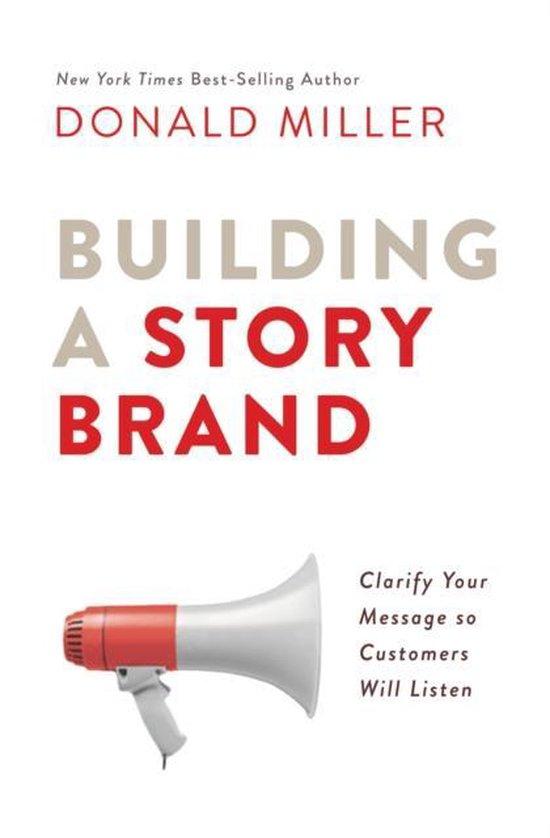 Boek: Building a story brand. Clarify Your Message So Customers Will Listen - Auteur: Donald Miller.