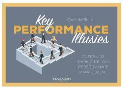 Key Performance Illusies - Ontdek de 'dark side' van performance management - Auteur: Coen de Bruijn