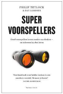 Boeken tip 9: Super voorspellers - Goed voorspellen is een manier van denken - en iedereen kan het leren - Auteurs: Philip Tetlock & Dan Gardner