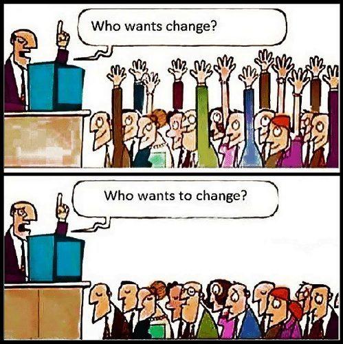 Who wants change and who wants to change? Meme.