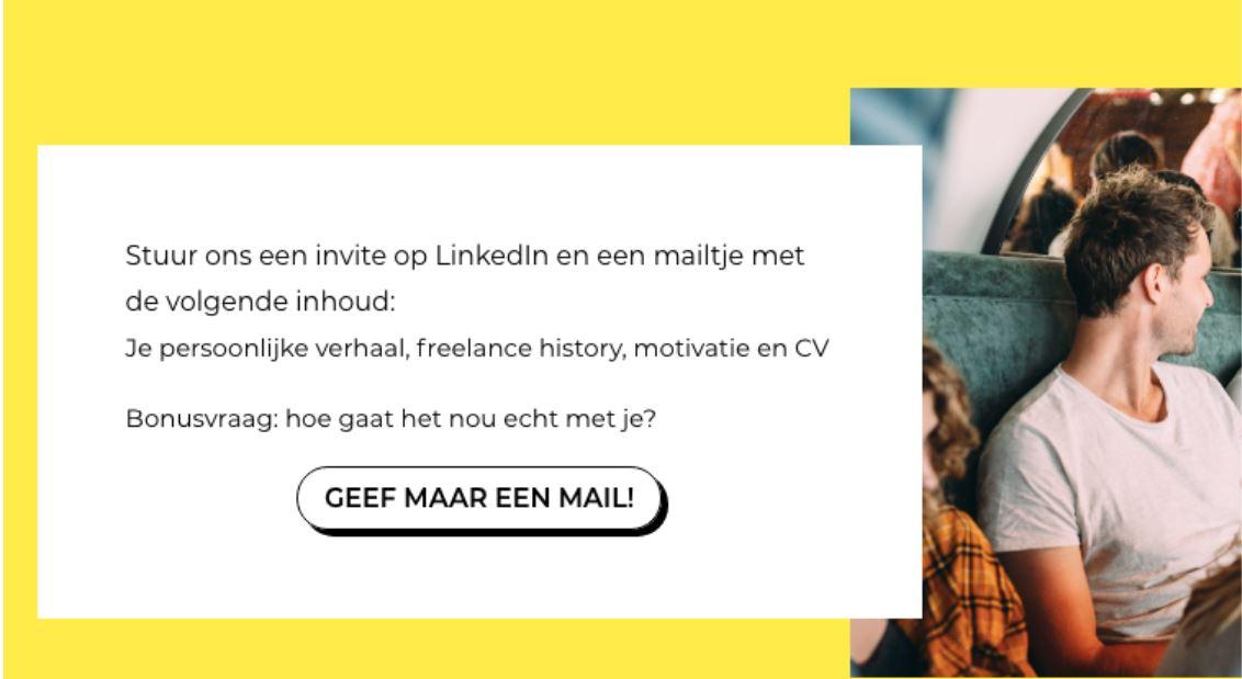 Screenshot van bericht bij vacature met de tekst 'Stuur ons een invite op LinkedIn en een mailtje met de volgende inhoud: Je persoonlijke verhaal, freelance history, motivatie en CV. Bonusvraag: hoe gaat het nou echt met je?' En een knop met de tekst 'Geef maar een mail!'